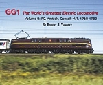 GG1 The World's Greatest Electric Locomotive Volume 2: PC, Amtrak, Conrail, NJT, 1968-1983