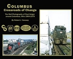Columbus Crossroads of Change: Rail Photography of Paul Geiger around Columbus, OH 1964-79