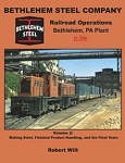 Bethlehem Steel Company RR Operations, Bethlehem, PA Plant In Color Vol 2: Making Steel,