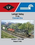 Lehigh Valley in the Conrail Era Vol 1: 1976-1986