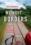 Railroaders without Borders: A History of the Railroad Development Corporation