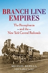 Branch Line Empires: Pennsylvania and New York Central Railroads