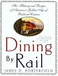 Dining By Rail: The History and the Recipes of America's Golden Age of Railroad Cuisine