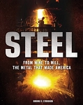 Steel From Mine to Mill, the Metal that Made America