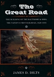 Great Road, The: Building of the B&O, the Nation's First Railroad, 1828-1853