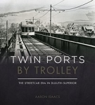 Twin Ports by Trolley: The Streetcar Era in Duluth - Superior