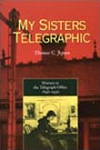 My Sisters Telegraphic: Women in the Telegraph Office, 1846 - 1950