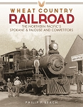Wheat Country Railroad: The Northern Pacific's Spokane & Palouse and Competitors