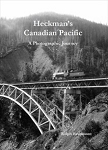 Heckman's Canadian Pacific: A Photographic Journey