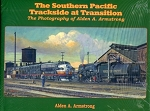 Southern Pacific Trackside at Transition, The: The Photography of Alden A. Armstrong