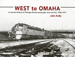 West to Omaha: Chicago-Omaha Passenger Train Service 1945-71