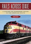 Rails Across Dixie: A History of Passenger Trains in the American South