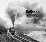 Railroad Vision: Steam Era Images from the Trains Magazine Archive