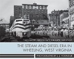 Steam and Diesel Era in Wheeling WVa, The